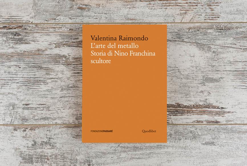 Biblioteca Passaré, libri, arte, Valentina Raimondo, L'arte del metallo, Nino Franchina, scultura